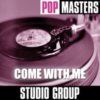 Pop Masters: Come With Me — Studio Group