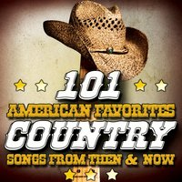 101 American Favorites - Country Songs from Then & Now — сборник