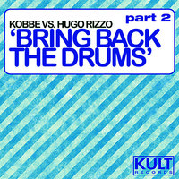 Kult Records Presents: Bring Back The Drums (Part 2) — Hugo Rizzo, Kobbe