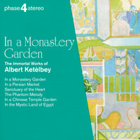 In a Monastery Garden: The Immortal Works of Albert Ketèlbey — Royal Philharmonic Orchestra, London Festival Orchestra, Royal Philharmonic Chorus, Eric Rogers, Josef Sakonov