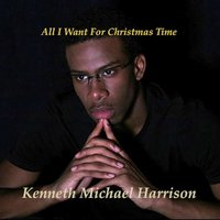 All I Want for Christmas Time — Kenneth Michael Harrison