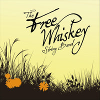 The Free Whiskey String Band — The Free Whiskey String Band