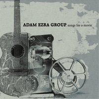 Songs for a Movie — Adam Ezra Group
