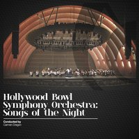 Hollywood Bowl Symphony Orchestra: Songs of the Night — Hollywood Bowl Symphony Orchestra