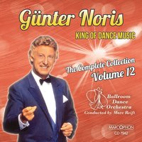 "Günter Noris ""King of Dance Music"" The Complete Collection Volume 12 — Günter Noris, Ballroom Dance Orchestra, Marc Reift"