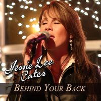 Behind Your Back — Jessie Lee Cates