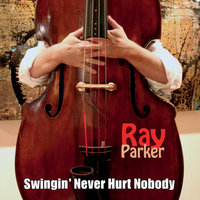 Swingin' Never Hurt Nobody (feat. John Hart & Russell George) — Ray Parker