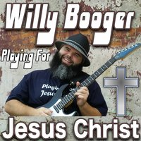 Willy Booger Playing for Jesus Christ — Willy Booger