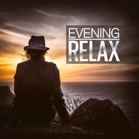 Evening Relax (The Best Ambient, Chillout, Relaxing Music) — сборник