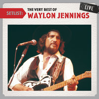 Setlist: The Very Best Of Waylon Jennings LIVE — Waylon Jennings