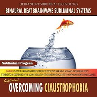 Overcoming Claustrophobia — Binaural Beat Brainwave Subliminal Systems