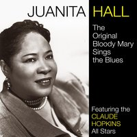 The Original Bloody Mary Sings the Blues — Juanita Hall, The Claude Hopkins All Stars