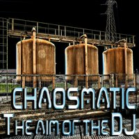 The Aim of the DJ — Chaosmatic