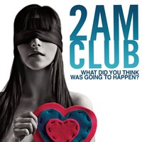 What did you think was going to happen? — 2AM Club