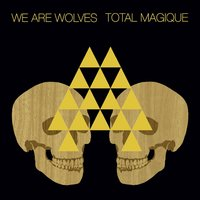 Total Magique — We Are Wolves