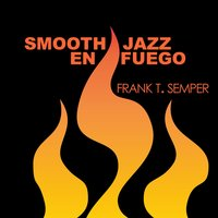 Smooth Jazz En Fuego — Frank T. Semper
