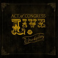 Live @ Workplay — Act Of Congress