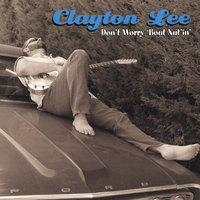 Don't Worry 'Bout Nut'in' — Clayton Lee