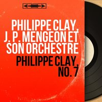 Philippe Clay, no. 7 — Philippe Clay, J. P. Mengeon Et Son Orchestre