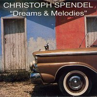 Dreams & Melodies — Christoph Spendel