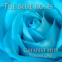 Greatest Hits Volume One — The Blue Roses