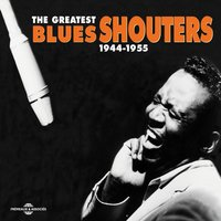 The Greatest Blues Shouters 1944-1955 — сборник