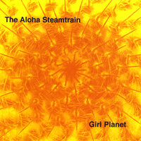 Girl Planet — The Aloha Steamtrain
