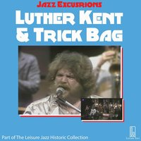 Jazz Excursions: Live in New Orleans — Luther Kent & Trick Bag