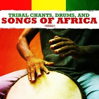 Tribal Chants, Drums, And Songs Of Africa — сборник