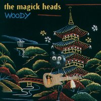 Woody — The Magick Heads