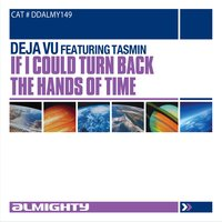 Almighty Presents: If I Could Turn Back The Hands Of Time — Deja Vu, Tasmin, Deja Vu featuring Tasmin