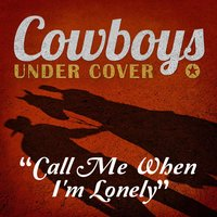 Call Me When I'm Lonely - Single — Cowboys Undercover
