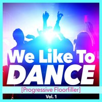 We Like to Dance [Progressive Floorfiller], Vol. 1 — сборник