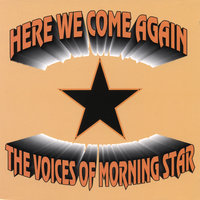 Here We Come Again — The Voices of Morning Star