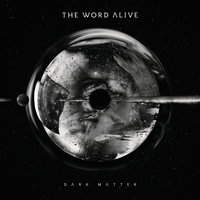 Dark Matter — The Word Alive