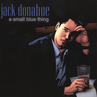 A Small Blue Thing — Jack Donahue