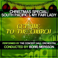 Christmas Special: South Pacific & My Fair Lady - Get Me to the Church — сборник