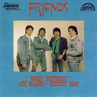 Friends — Country Beat Ji?ího Brabce, Country Beat Jiřího Brabce, The Moody Brothers