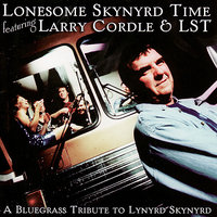 Lonesome Skynyrd Time Featuring Larry Cordle & LST: A Bluegrass Tribute to Lynyrd Skynyrd — Larry Cordle, Lonesome Standard Time, Larry Cordle & Lonesome Standard Time, Larry Cordle and Lonesome Standard Time