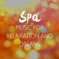 Spa Music for Relaxation and Dreams — Spa, Relaxation and Dreams