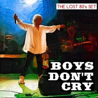 The Lost 80,S Set — Boys Dont Cry