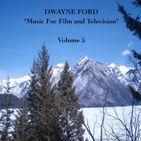 """Music For Film and Television"", Vol. 5 — Dwayne Ford"
