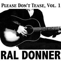 Please Don't Tease, Vol. 1 — Ral Donner