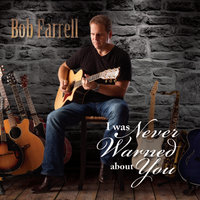 I Was Never Warned About You — BOB FARRELL