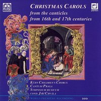 Christmas Carols from the Canticles from 16th and 17th Centuries — Symposium musicum, Jiří Chvála, Canti di Praga, Kühn Children´s Chorus, Ji?í Chvála, Kühn Children?s Chorus