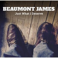 Just What I Deserve — Beaumont James