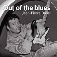 Out Of The Blues — Jean-Pierre Danel