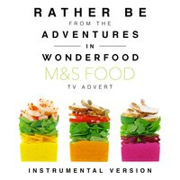 "Rather Be (From the M&S Food ""Adventures in Wonderfood"" T.V. Advert) — Various Composers, L'Orchestra Cinematique"