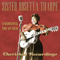 A Wonderful Time Up There — Sister Rosetta Tharpe