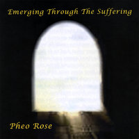 Emerging Through the Suffering — Pheo Rose
